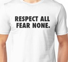 Respect All, fear none Unisex T-Shirt