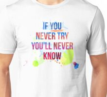 If you never try you will never know Unisex T-Shirt
