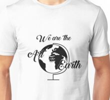 We are the Art in Earth Unisex T-Shirt