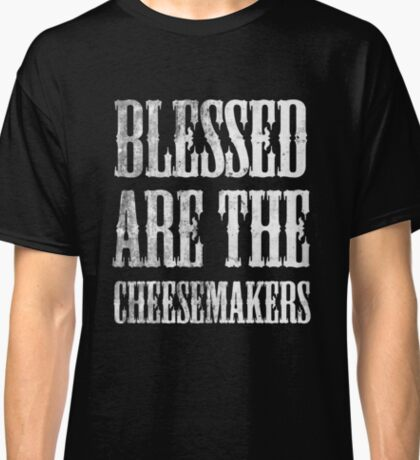 Blessed are the cheesemakers | Cult TV Classic T-Shirt
