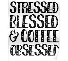 Stressed Blessed & Coffee Obsessed  Poster