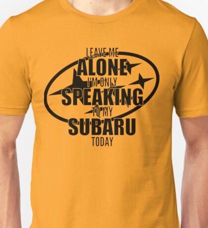 Speaking to my Subaru Unisex T-Shirt