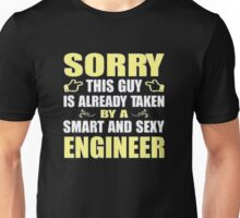 Sorry this guy is already taken by a smart and sexy engineer - T-shirts & Hoodies Unisex T-Shirt