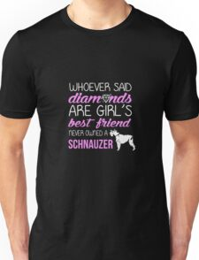Whoever Said Diamonds Are A Girl's Best Friend Never Owned A Schnauzer Unisex T-Shirt