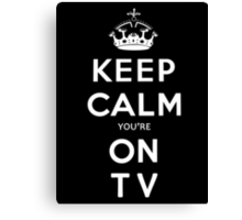 KEEP CALM YOU'RE ON TV Canvas Print