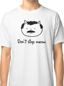 Dont Stop Cat Classic T-Shirt