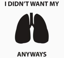Didn't Want My Lungs T-Shirt