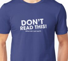 DON'T READ THIS! (What did I just say!?) Unisex T-Shirt