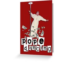 Pope Dancing (Pole dancing) Greeting Card