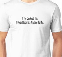 If you can read this, it doesn't look like anything to me. Unisex T-Shirt