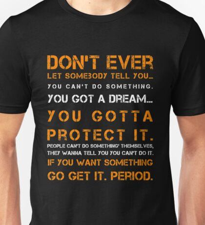 Don't Ever Let Somebody Unisex T-Shirt
