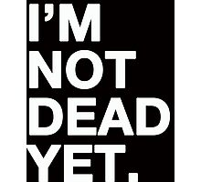 I'm not dead yet Photographic Print