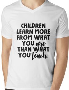 Children learn more from what you are than what you teach Mens V-Neck T-Shirt