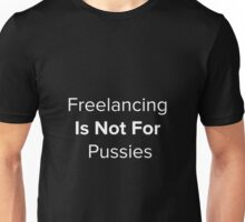 Freelancing Is Not For Pussies Unisex T-Shirt