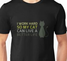 I work hard so my cat can live a better life Unisex T-Shirt