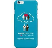 Forget Racism!  Love The Swirl Life iPhone Case/Skin