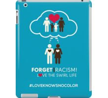 Forget Racism!  Love The Swirl Life iPad Case/Skin