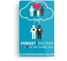 Forget Racism!  Love The Swirl Life Metal Print