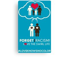 Forget Racism!  Love The Swirl Life Canvas Print