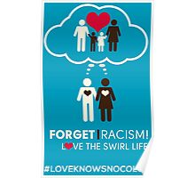 Forget Racism!  Love The Swirl Life Poster