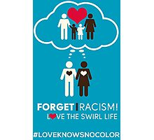 Forget Racism!  Love The Swirl Life Photographic Print