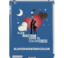 F*CK RACISM, LOVE IS COLORBLIND iPad Case/Skin