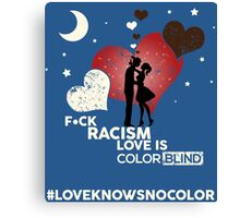 F*CK RACISM, LOVE IS COLORBLIND Canvas Print