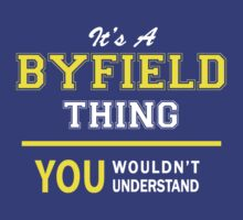 It's A BYFIELD thing, you wouldn't understand !! by satro