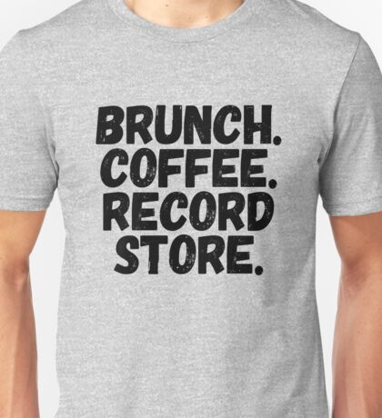 Brunch, Coffee, Record Store Unisex T-Shirt