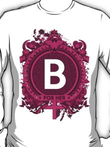 FOR HER - B T-Shirt