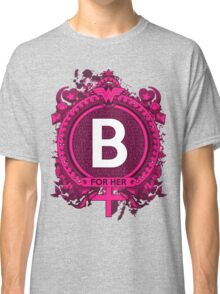 FOR HER - B Classic T-Shirt