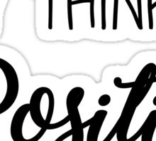 Stay think be POSITIVE Sticker
