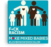 F*CK RACISM, MAKE MIXED BABIES Canvas Print