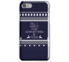 All I Want For Christmas is Food! iPhone Case/Skin