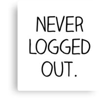 Never logged out Canvas Print