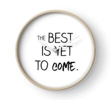 The best is yet to come! Clock