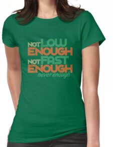 Not low enough, Not fast enough, Never enough (1) Womens Fitted T-Shirt