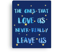 The ones that love us never leave us Canvas Print