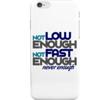 Not low enough, Not fast enough, Never enough (2) iPhone Case/Skin