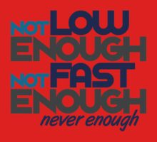 Not low enough, Not fast enough, Never enough (2) Kids Clothes