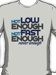 Not low enough, Not fast enough, Never enough (2) T-Shirt