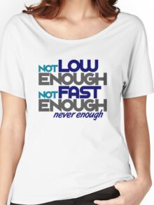Not low enough, Not fast enough, Never enough (2) Women's Relaxed Fit T-Shirt