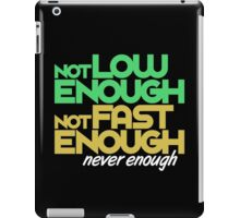 Not low enough, Not fast enough, Never enough (4) iPad Case/Skin
