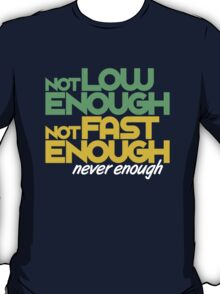 Not low enough, Not fast enough, Never enough (4) T-Shirt