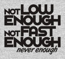 Not low enough, Not fast enough, Never enough (6) Kids Tee
