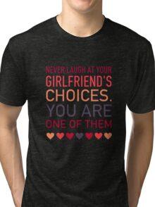 Girlfriend's Choices Tri-blend T-Shirt