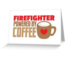 firefighter powered by coffee Greeting Card