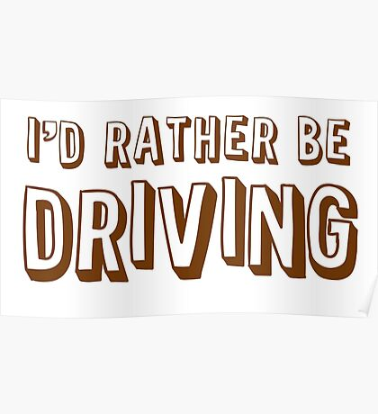 I'd rather be driving Poster