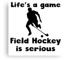 Field Hockey Is Serious Canvas Print