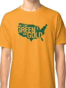 WE LIKE GREEN and GOLD Classic T-Shirt